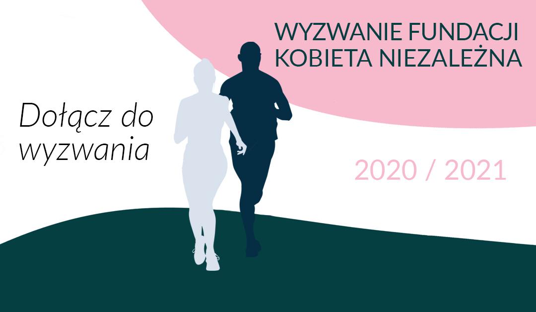 WYZWANIE FUNDACJI KOBIETA NIEZALEŻNA 2020/2021 RUSZYŁO!